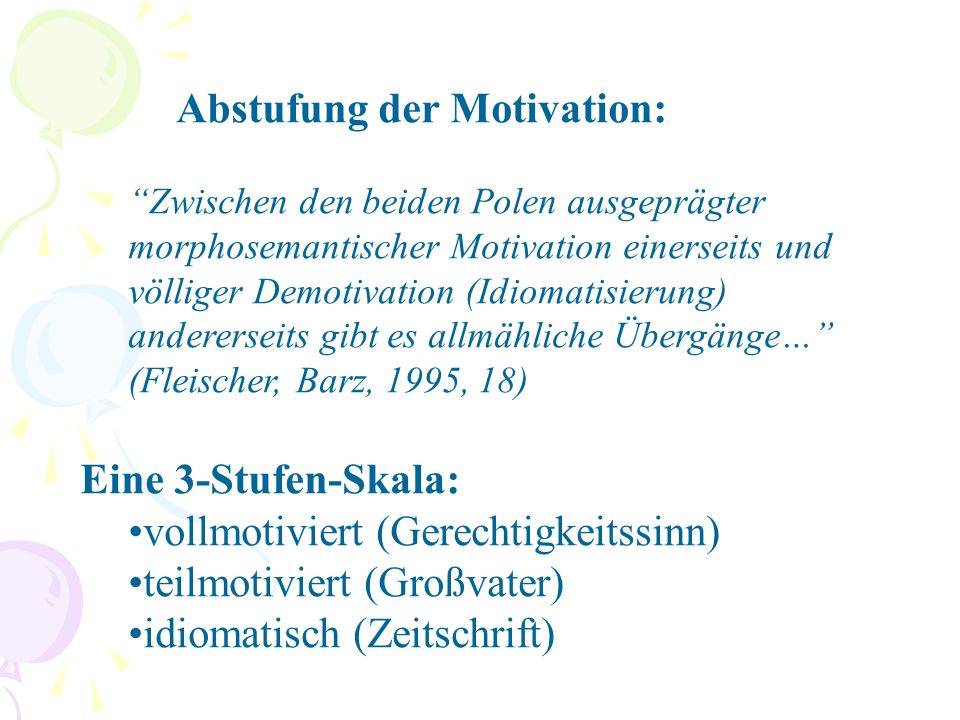 "Abstufung der Motivation: ""Zwischen den beiden Polen ausgeprägter morphosemantischer Motivation einerseits und völliger Demotivation (Idiomatisierung)"
