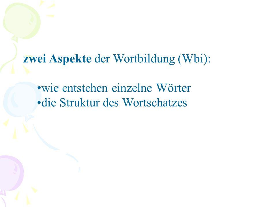 zwei Aspekte der Wortbildung (Wbi): wie entstehen einzelne Wörter die Struktur des Wortschatzes