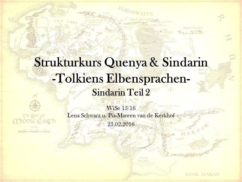 Strukturkurs Quenya & Sindarin -Tolkiens Elbensprachen- Sindarin Teil 2 WiSe 15/16 Lena Schwarz u.