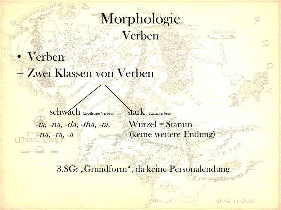 """Morphologie Verben Verben  Zwei Klassen von Verben schwach (abgeleitete Verben) stark (Stammverben) -ia, -na, -da, -tha, -ta, Wurzel = Stamm -na, -ra, -a (keine weitere Endung) 3.SG: """"Grundform , da keine Personalendung"""