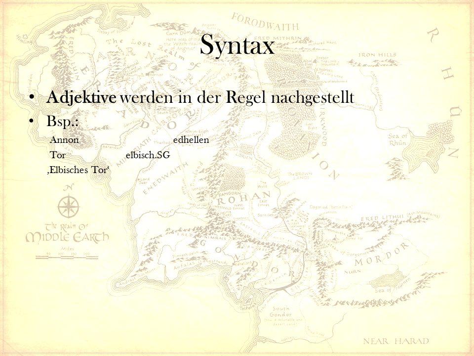Syntax Adjektive werden in der Regel nachgestellt Bsp.: Annon edhellen Tor elbisch.SG 'Elbisches Tor'