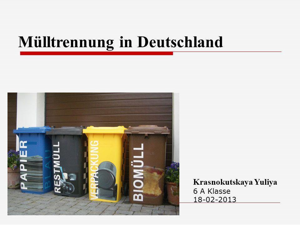 Mülltrennung in Deutschland Krasnokutskaya Yuliya 6 A Klasse 18-02-2013