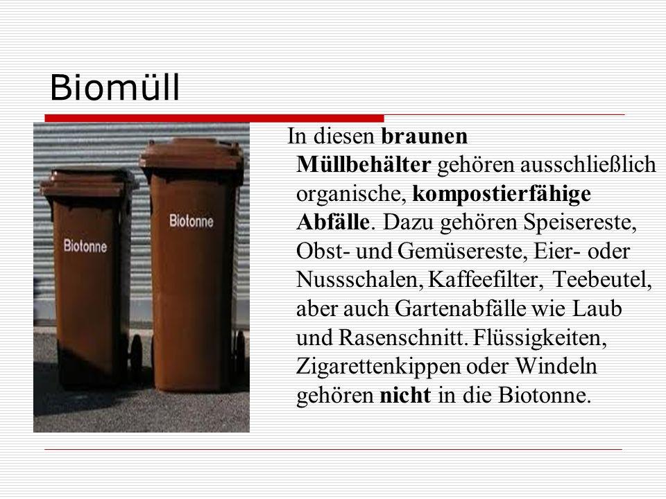 Biomüll In diesen braunen Müllbehälter gehören ausschließlich organische, kompostierfähige Abfälle.