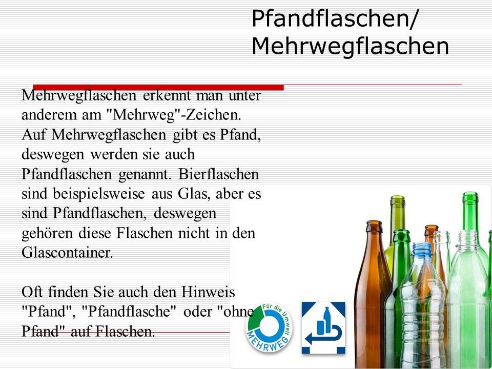 Pfandflaschen/ Mehrwegflaschen Mehrwegflaschen erkennt man unter anderem am Mehrweg -Zeichen.