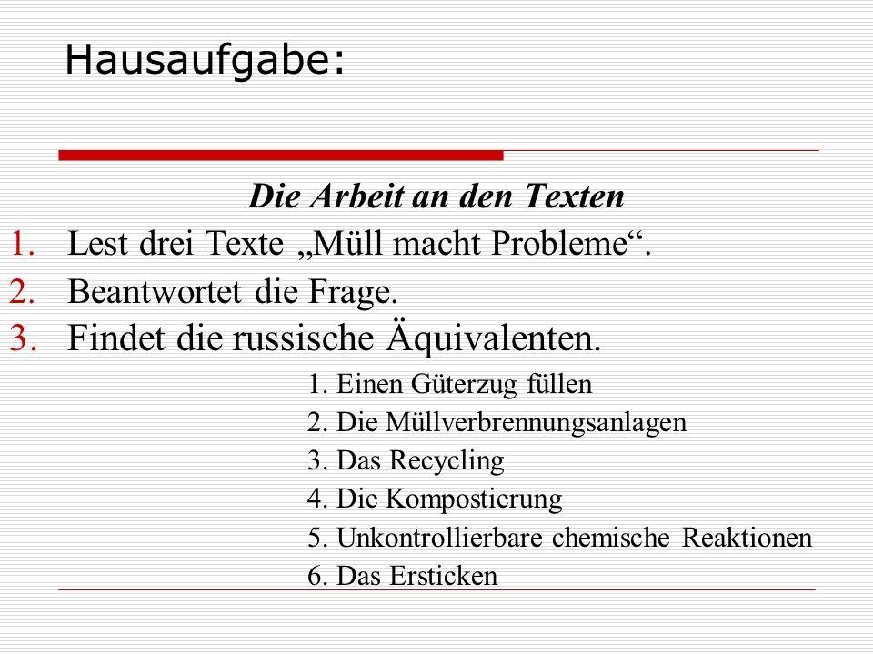 """Hausaufgabe: Die Arbeit an den Texten 1.Lest drei Texte """"Müll macht Probleme"""". 2.Beantwortet die Frage. 1. Einen Güterzug füllen 2. Die Müllverbrennun"""