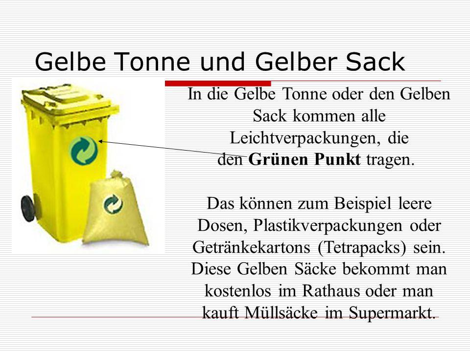 Gelbe Tonne und Gelber Sack In die Gelbe Tonne oder den Gelben Sack kommen alle Leichtverpackungen, die den Grünen Punkt tragen. Das können zum Beispi