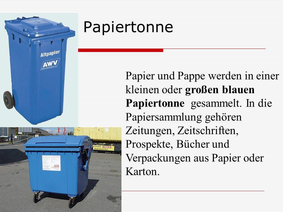 Papiertonne Papier und Pappe werden in einer kleinen oder großen blauen Papiertonne gesammelt. In die Papiersammlung gehören Zeitungen, Zeitschriften,