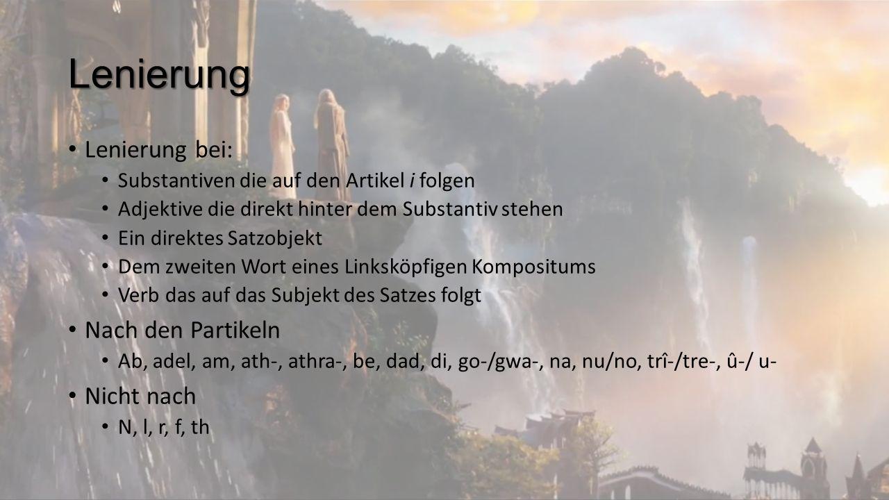 Lenierung Lenierung ist grammatisch motiviert Daur a Berhael, Conin en Ânnun! Eglerio! Frodo und Samweis, Fürsten des Westens! Preiset! Preiset Frodo
