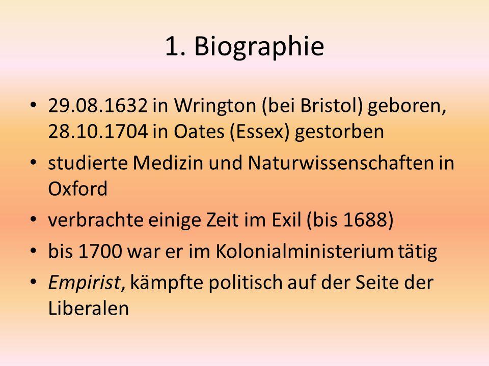 1. Biographie 29.08.1632 in Wrington (bei Bristol) geboren, 28.10.1704 in Oates (Essex) gestorben studierte Medizin und Naturwissenschaften in Oxford