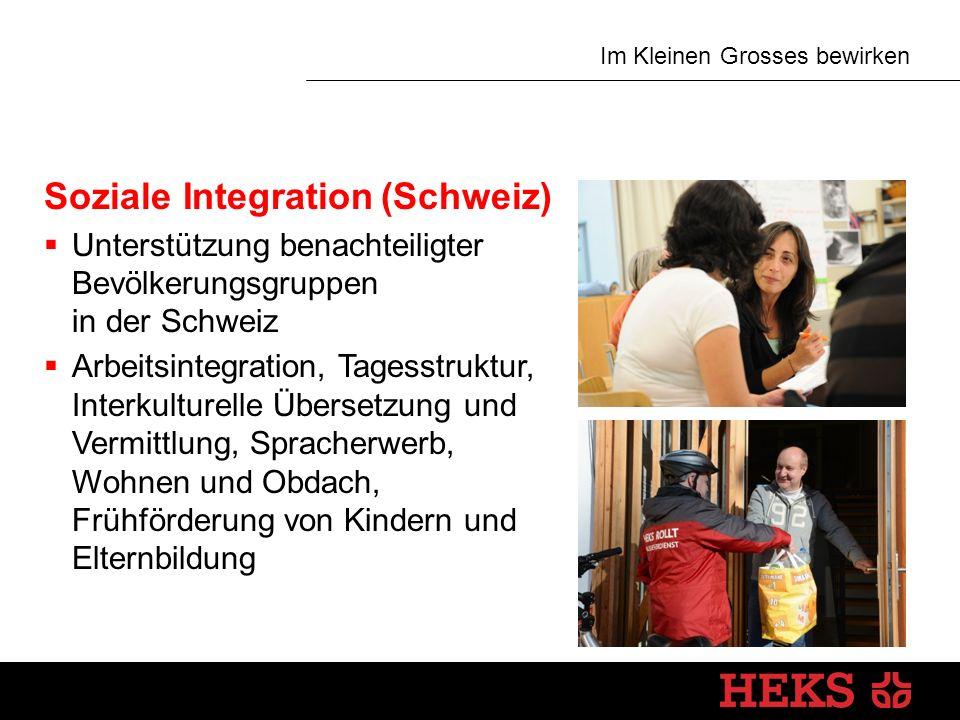 Im Kleinen Grosses bewirken Soziale Integration (Schweiz)  Unterstützung benachteiligter Bevölkerungsgruppen in der Schweiz  Arbeitsintegration, Tagesstruktur, Interkulturelle Übersetzung und Vermittlung, Spracherwerb, Wohnen und Obdach, Frühförderung von Kindern und Elternbildung
