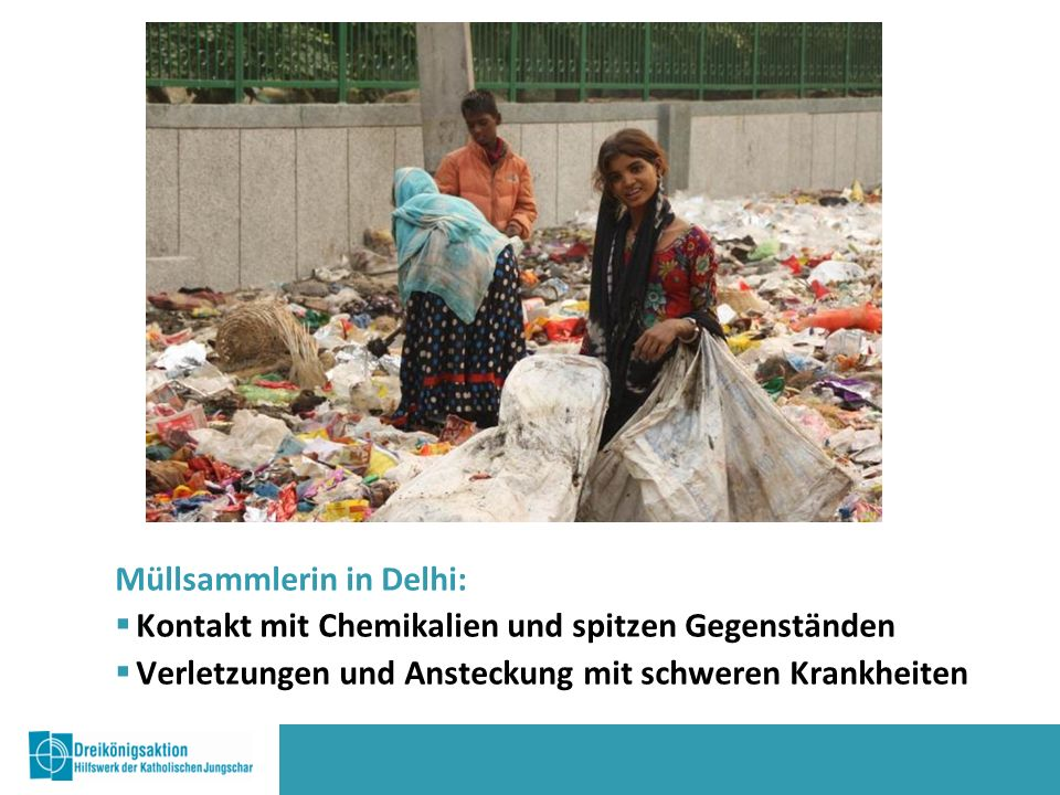 Müllsammlerin in Delhi:  Kontakt mit Chemikalien und spitzen Gegenständen  Verletzungen und Ansteckung mit schweren Krankheiten