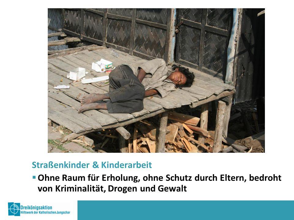 Straßenkinder & Kinderarbeit  Ohne Raum für Erholung, ohne Schutz durch Eltern, bedroht von Kriminalität, Drogen und Gewalt