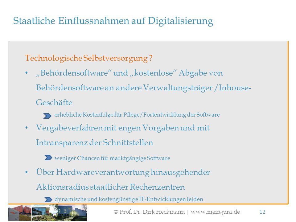 """© Prof. Dr. Dirk Heckmann  www.mein-jura.de 12 Staatliche Einflussnahmen auf Digitalisierung Technologische Selbstversorgung ? """"Behördensoftware"""" und"""