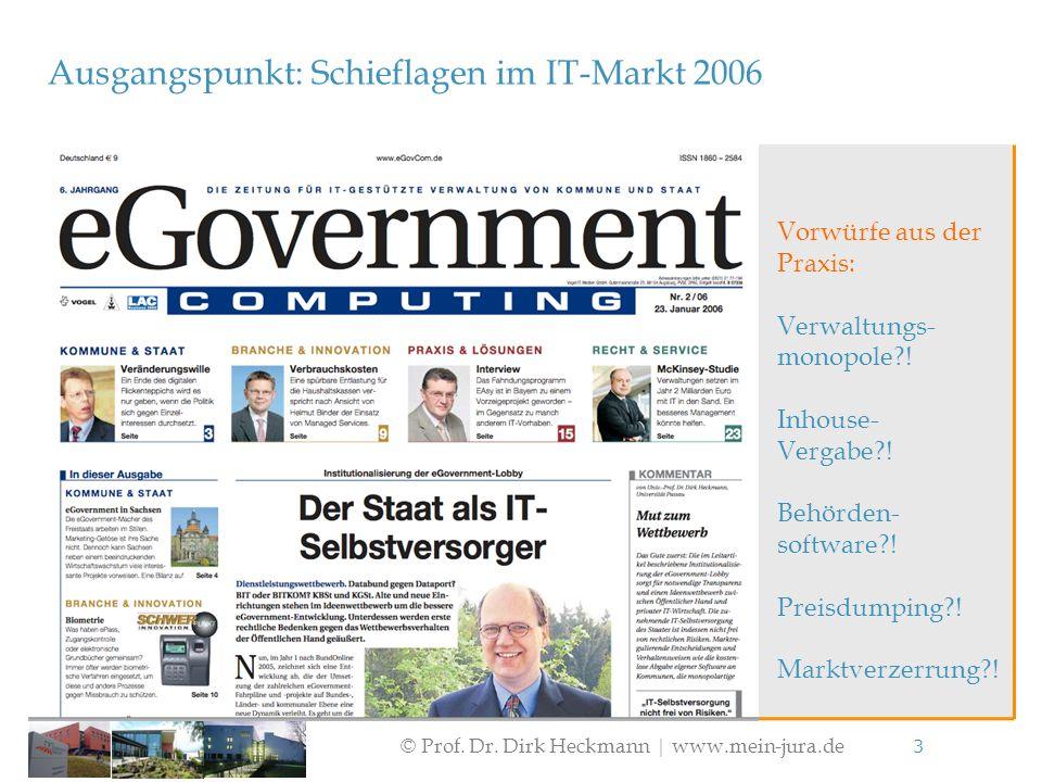 © Prof. Dr. Dirk Heckmann  www.mein-jura.de 3 Ausgangspunkt: Schieflagen im IT-Markt 2006 Vorwürfe aus der Praxis: Verwaltungs- monopole?! Inhouse- V