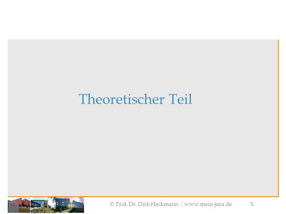 © Prof. Dr. Dirk Heckmann  www.mein-jura.de 5 Theoretischer Teil