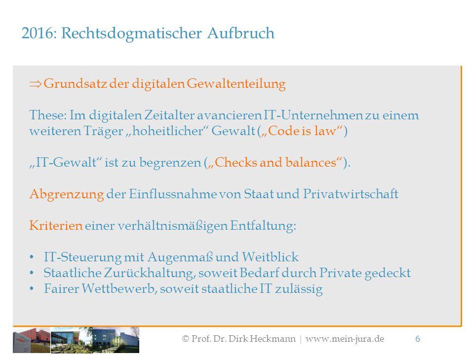 © Prof. Dr. Dirk Heckmann  www.mein-jura.de 6 2016: Rechtsdogmatischer Aufbruch  Grundsatz der digitalen Gewaltenteilung These: Im digitalen Zeitalt