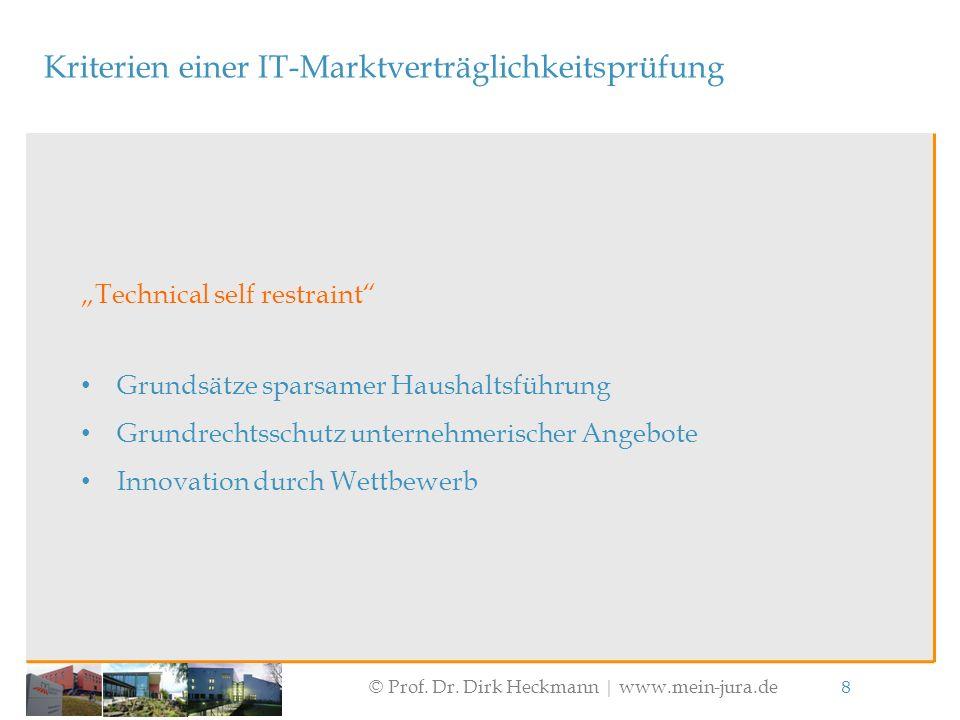 """© Prof. Dr. Dirk Heckmann  www.mein-jura.de 8 Kriterien einer IT-Marktverträglichkeitsprüfung """"Technical self restraint"""" Grundsätze sparsamer Haushal"""