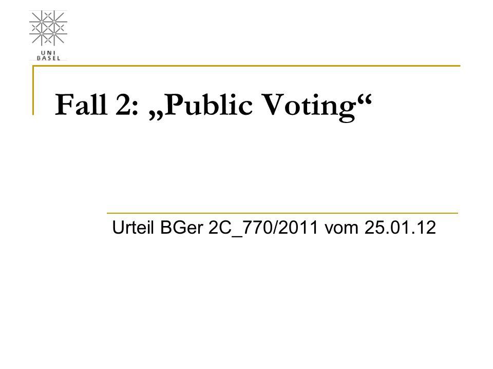 "Fall 2: ""Public Voting"" Urteil BGer 2C_770/2011 vom 25.01.12"