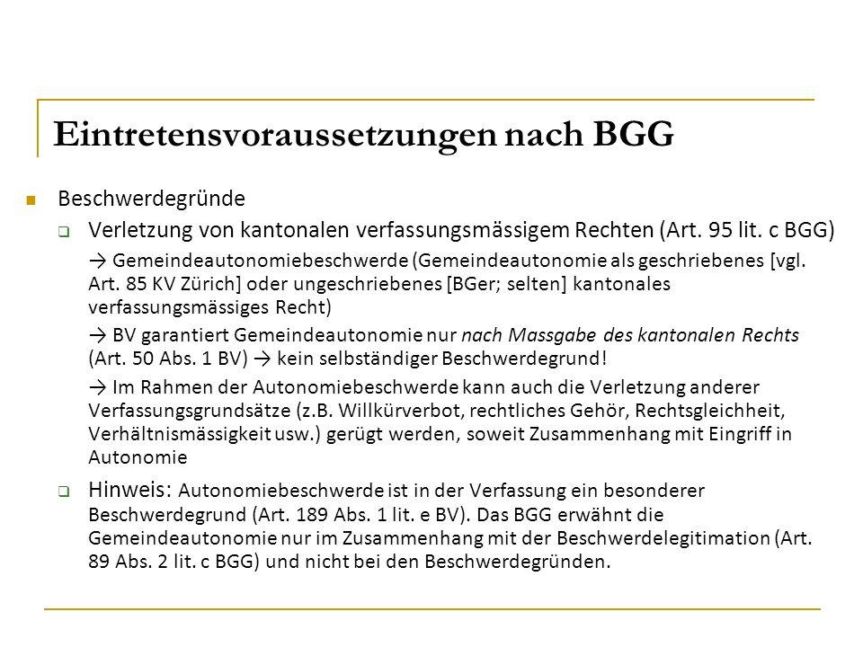 Eintretensvoraussetzungen nach BGG Beschwerdegründe  Verletzung von kantonalen verfassungsmässigem Rechten (Art. 95 lit. c BGG) → Gemeindeautonomiebe