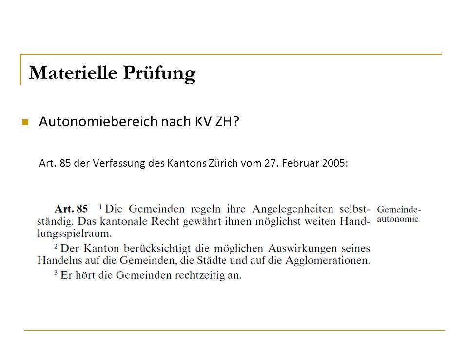 Materielle Prüfung Autonomiebereich nach KV ZH? Art. 85 der Verfassung des Kantons Zürich vom 27. Februar 2005: