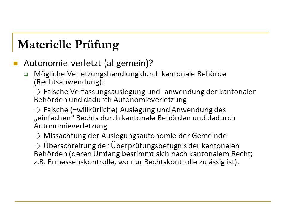 Materielle Prüfung Autonomie verletzt (allgemein)?  Mögliche Verletzungshandlung durch kantonale Behörde (Rechtsanwendung): → Falsche Verfassungsausl