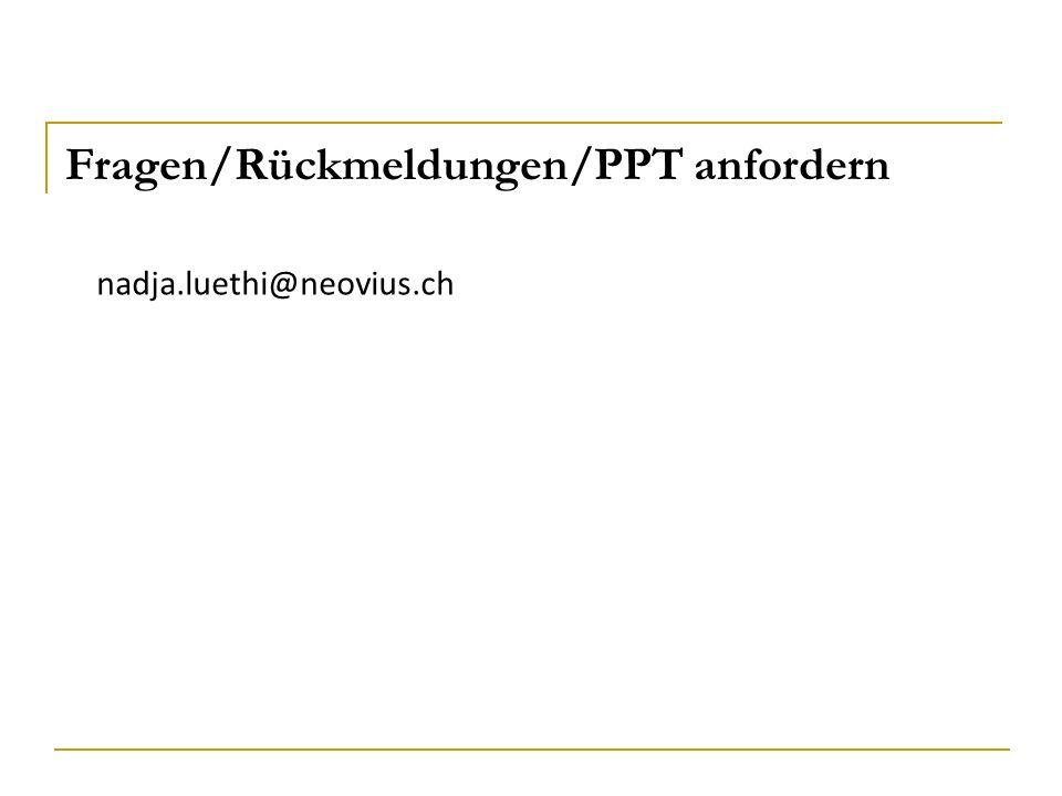 Fragen/Rückmeldungen/PPT anfordern nadja.luethi@neovius.ch