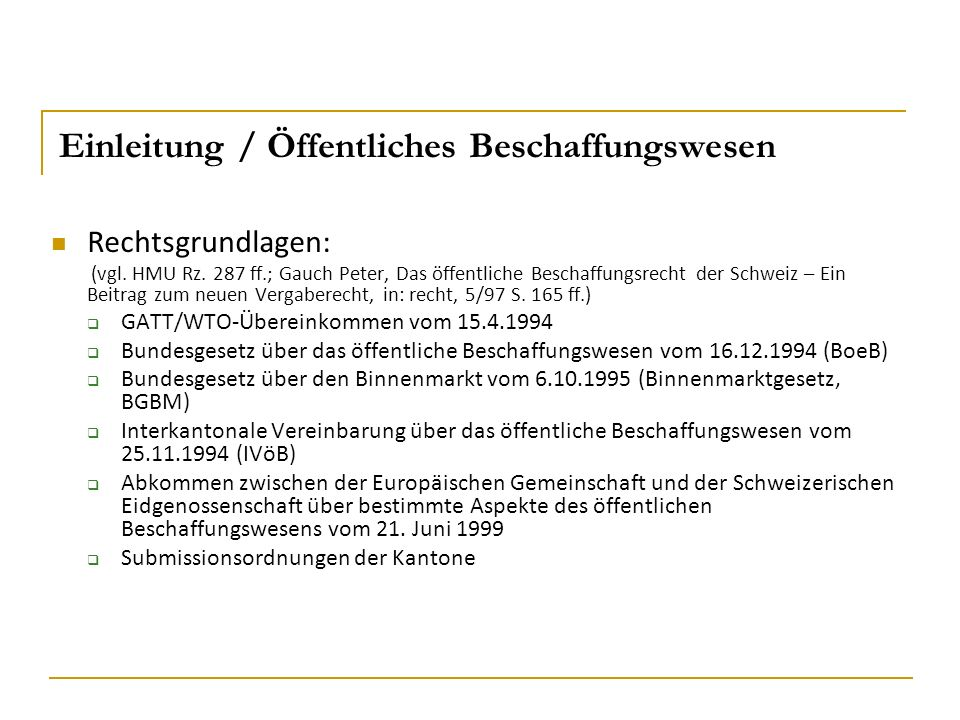 Einleitung / Öffentliches Beschaffungswesen Rechtsgrundlagen: (vgl. HMU Rz. 287 ff.; Gauch Peter, Das öffentliche Beschaffungsrecht der Schweiz – Ein