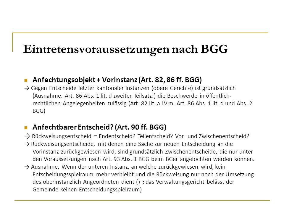 Eintretensvoraussetzungen nach BGG Anfechtungsobjekt + Vorinstanz (Art. 82, 86 ff. BGG) → Gegen Entscheide letzter kantonaler Instanzen (obere Gericht