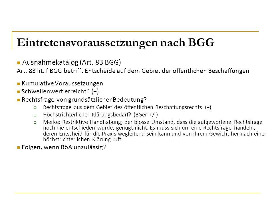 Eintretensvoraussetzungen nach BGG Ausnahmekatalog (Art. 83 BGG) Art. 83 lit. f BGG betrifft Entscheide auf dem Gebiet der öffentlichen Beschaffungen