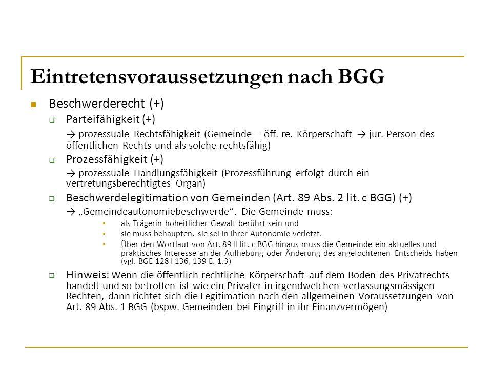Eintretensvoraussetzungen nach BGG Beschwerderecht (+)  Parteifähigkeit (+) → prozessuale Rechtsfähigkeit (Gemeinde = öff.-re. Körperschaft → jur. Pe
