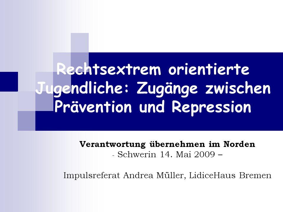 Rechtsextrem orientierte Jugendliche: Zugänge zwischen Prävention und Repression Verantwortung übernehmen im Norden - Schwerin 14.