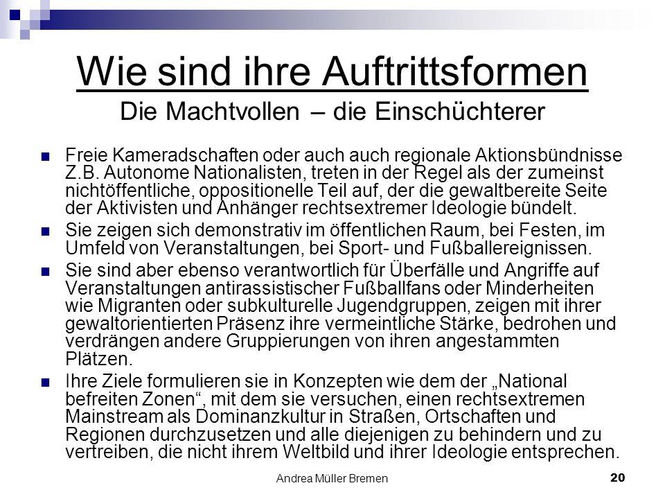 Andrea Müller Bremen20 Wie sind ihre Auftrittsformen Die Machtvollen – die Einschüchterer Freie Kameradschaften oder auch auch regionale Aktionsbündnisse Z.B.
