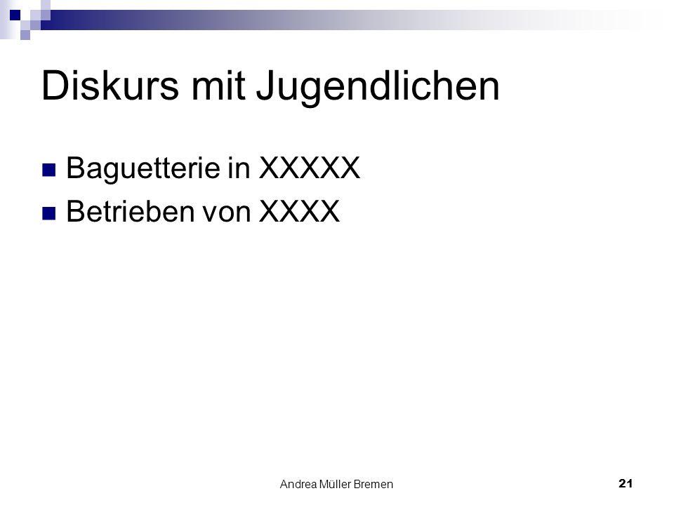 Andrea Müller Bremen21 Diskurs mit Jugendlichen Baguetterie in XXXXX Betrieben von XXXX