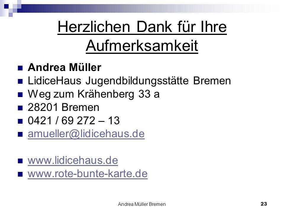 Andrea Müller Bremen23 Herzlichen Dank für Ihre Aufmerksamkeit Andrea Müller LidiceHaus Jugendbildungsstätte Bremen Weg zum Krähenberg 33 a 28201 Bremen 0421 / 69 272 – 13 amueller@lidicehaus.de www.lidicehaus.de www.rote-bunte-karte.de