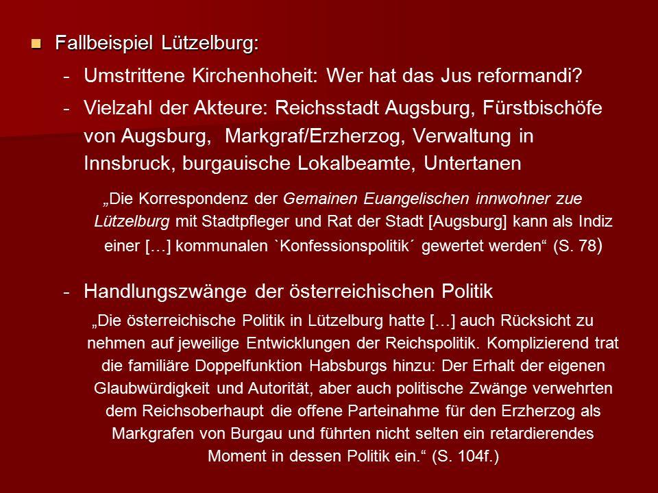 Fallbeispiel Lützelburg: Fallbeispiel Lützelburg: - -Umstrittene Kirchenhoheit: Wer hat das Jus reformandi? - -Vielzahl der Akteure: Reichsstadt Augsb