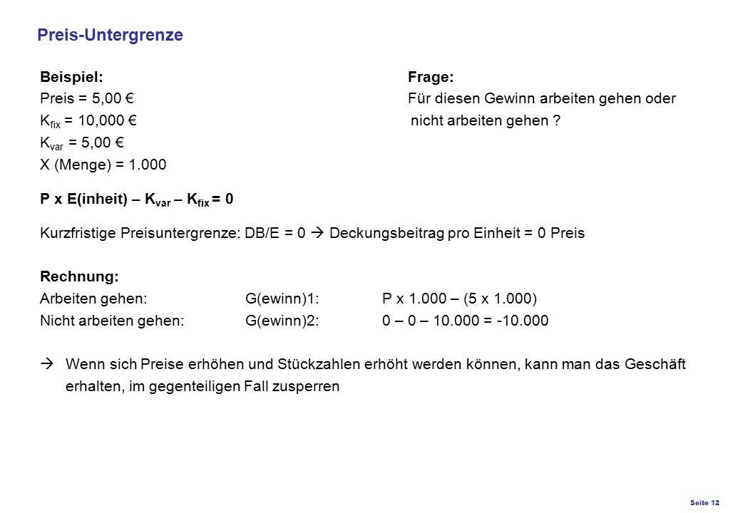 Seite 12 K27 – Preis- und Konditionsgestaltung Preis-Untergrenze Beispiel: Frage: Preis = 5,00 € Für diesen Gewinn arbeiten gehen oder K fix = 10,000