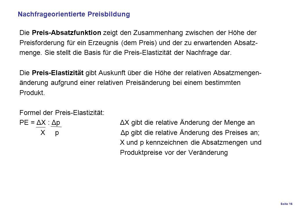 Seite 16 K27 – Preis- und Konditionsgestaltung Die Preis-Absatzfunktion zeigt den Zusammenhang zwischen der Höhe der Preisforderung für ein Erzeugnis