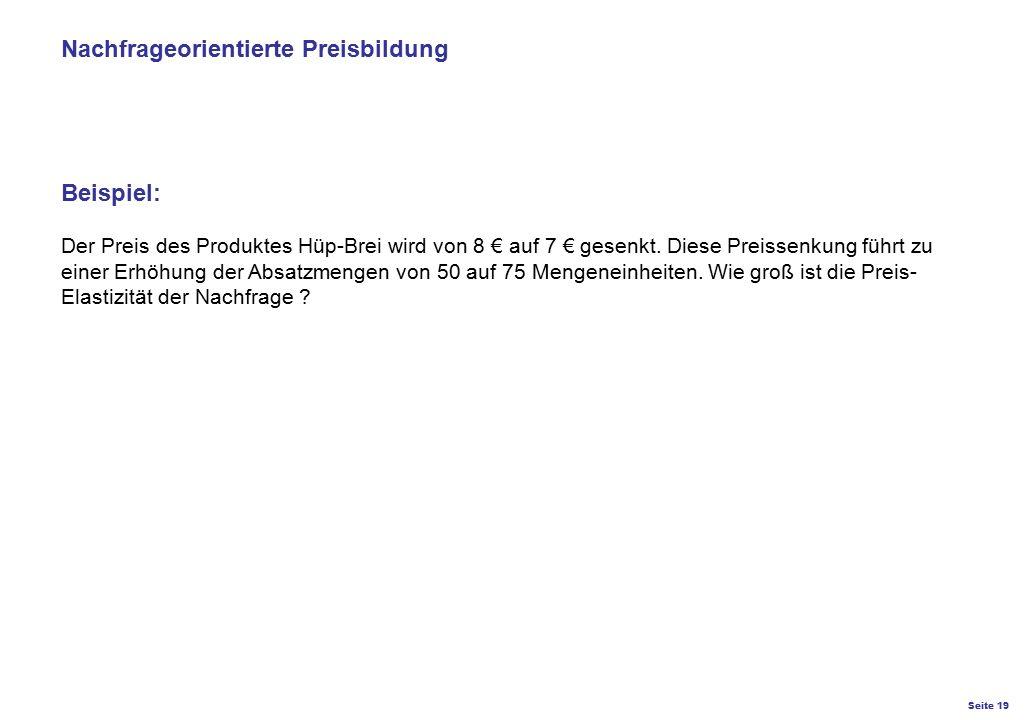 Seite 19 K27 – Preis- und Konditionsgestaltung Nachfrageorientierte Preisbildung Beispiel: Der Preis des Produktes Hüp-Brei wird von 8 € auf 7 € gesen
