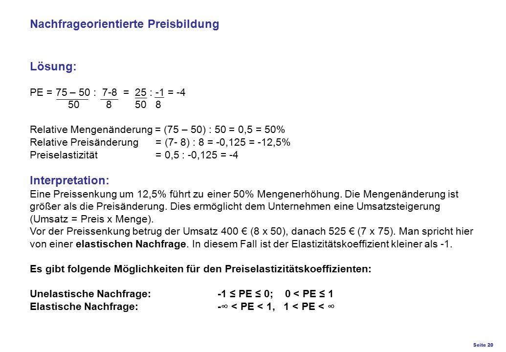 Seite 20 K27 – Preis- und Konditionsgestaltung Nachfrageorientierte Preisbildung Lösung: PE = 75 – 50 : 7-8 = 25 : -1 = -4 50 8 50 8 Relative Mengenän