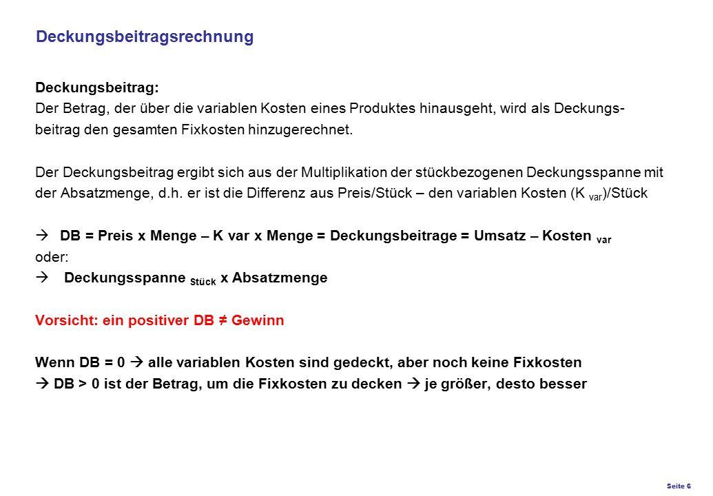 Seite 6 K27 – Preis- und Konditionsgestaltung Deckungsbeitragsrechnung Deckungsbeitrag: Der Betrag, der über die variablen Kosten eines Produktes hina