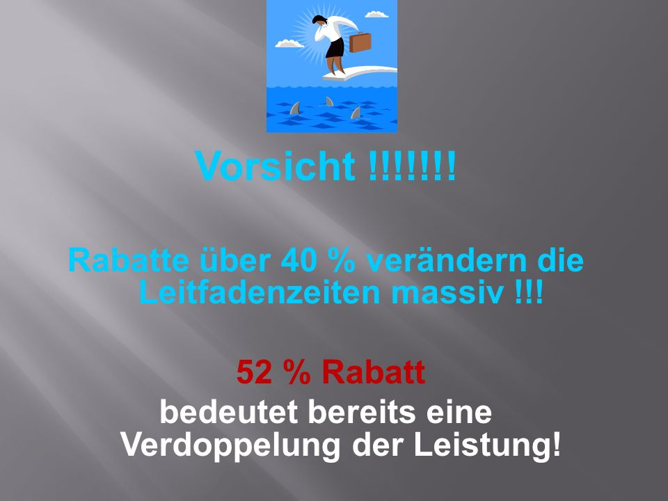 Vorsicht !!!!!!! Rabatte über 40 % verändern die Leitfadenzeiten massiv !!! 52 % Rabatt bedeutet bereits eine Verdoppelung der Leistung!