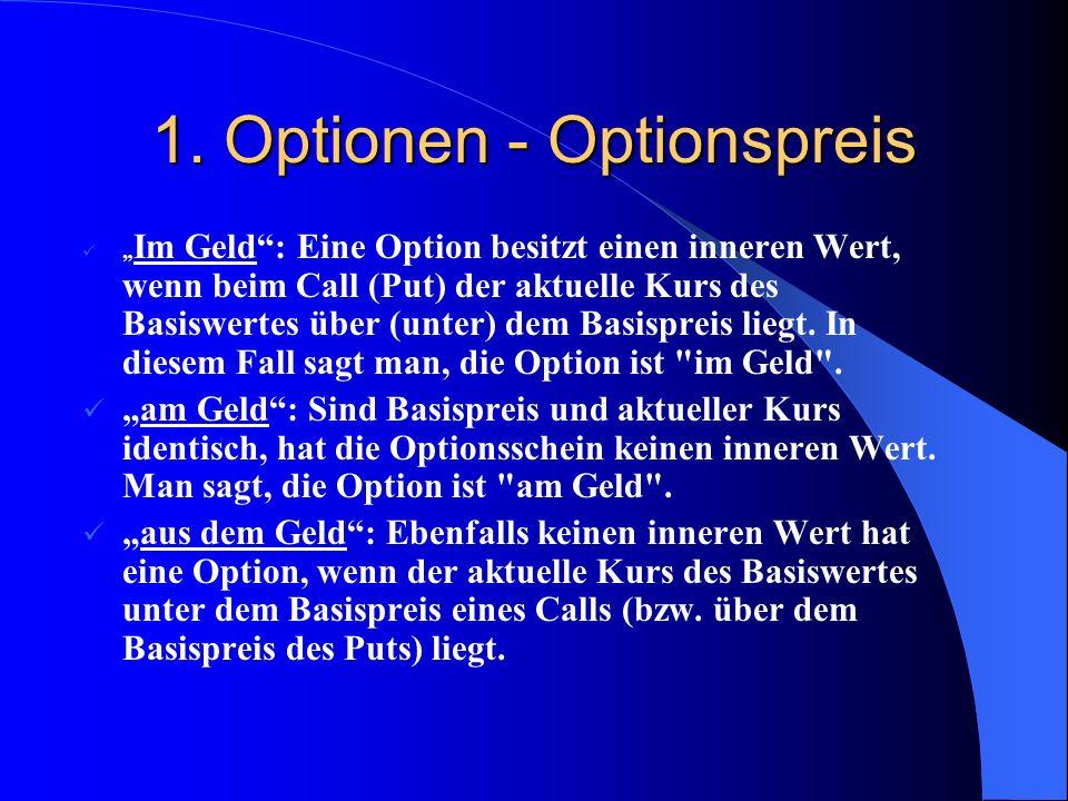 """1. Optionen - Optionspreis Optionspreis = Innerer Wert + Zeitwert Kurs des Basis- wertes Basis- preis der Option Die Call-Option ist """"im Geld"""" Die Put"""