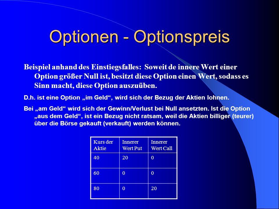 """1. Optionen - Optionspreis """" Im Geld"""": Eine Option besitzt einen inneren Wert, wenn beim Call (Put) der aktuelle Kurs des Basiswertes über (unter) dem"""
