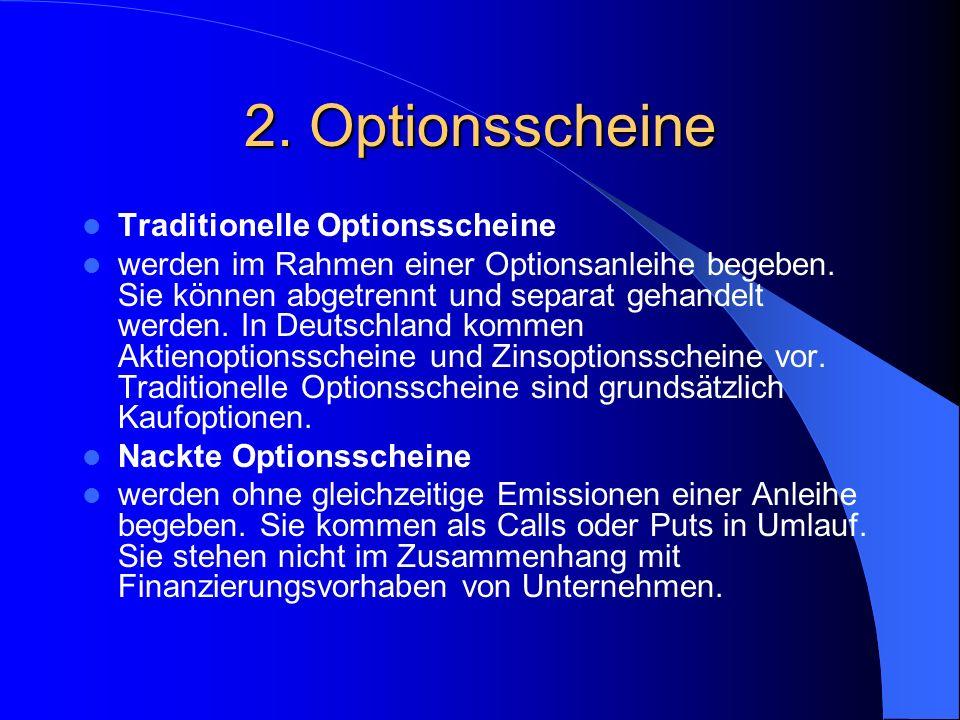 2. Optionsscheine Optionen können in Wertpapieren verkörpert werden.