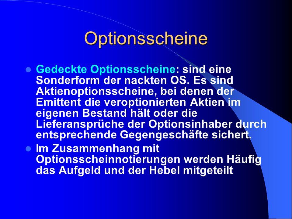 Optionscheine Nackte Optionsscheine kommen vor als: – als Zinsoptionen – Währungsoptionsscheine – Indexoptionen z.B.