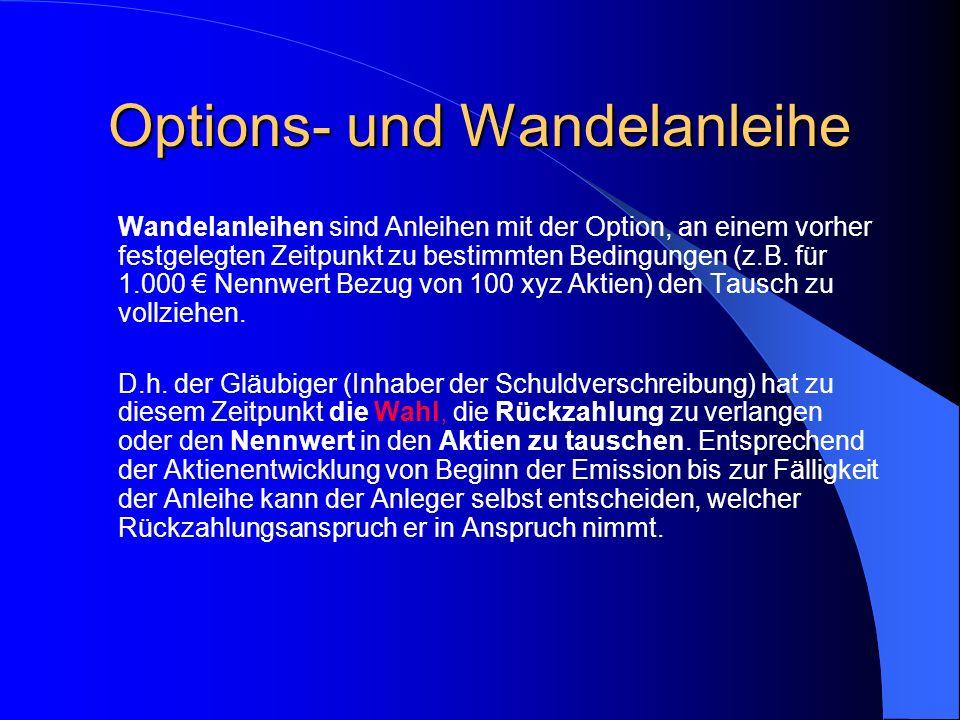 3. Options- und Wandelanleihe Festverzinsliche Wertpapiere können mit unterschiedlichen Rechten ausgestattet sein. So zum Beispiel können diese mit un