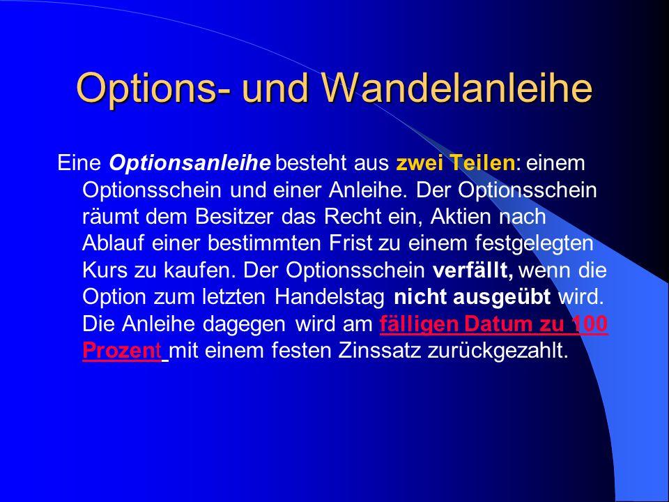 Options- und Wandelanleihe Wandelanleihen sind Anleihen mit der Option, an einem vorher festgelegten Zeitpunkt zu bestimmten Bedingungen (z.B.