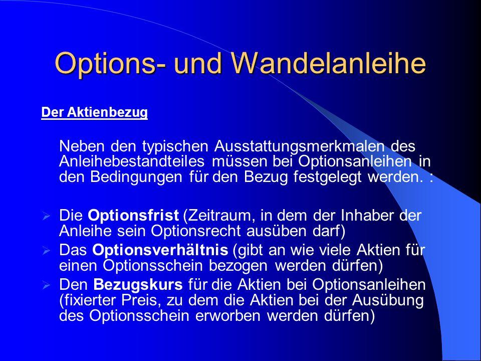 3. Options- und Wandelanleihe Im Gegensatz zu Wandelanleihen wird bei der Optionsanleihe das Aktienbezugsrecht nicht durch die Anleihe selbst, sondern