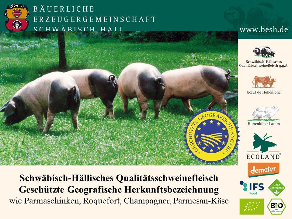Schwäbisch-Hällisches Qualitätsschweinefleisch Geschützte Geografische Herkunftsbezeichnung wie Parmaschinken, Roquefort, Champagner, Parmesan-Käse