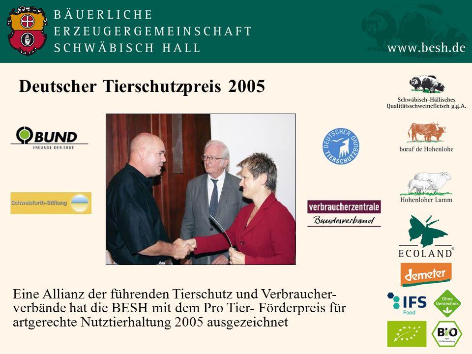 Deutscher Tierschutzpreis 2005 Eine Allianz der führenden Tierschutz und Verbraucher- verbände hat die BESH mit dem Pro Tier- Förderpreis für artgerechte Nutztierhaltung 2005 ausgezeichnet